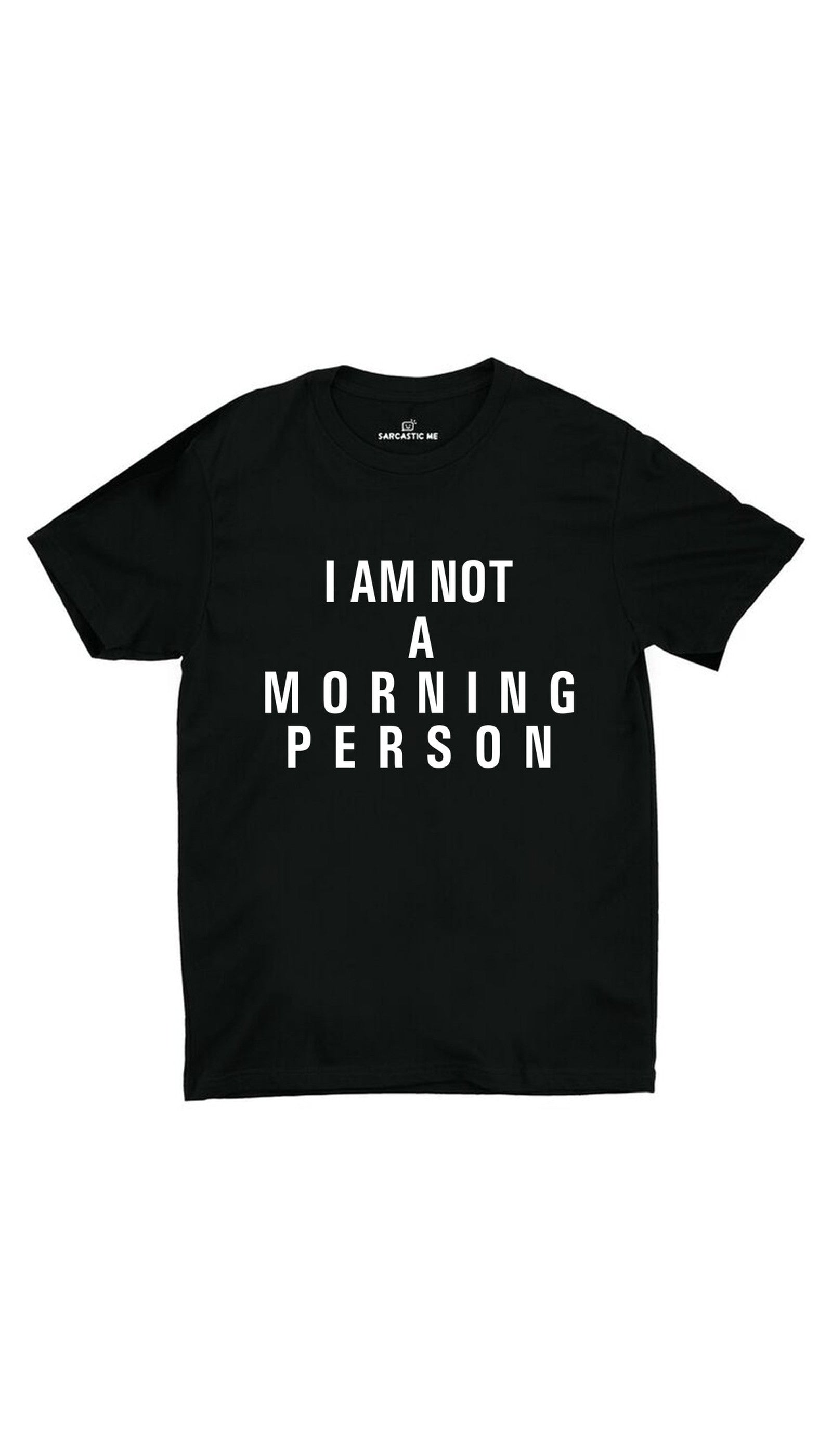 I Am Not A Morning Person Black Unisex T-shirt | Sarcastic MEI Am Not A Morning Person Black Unisex T-shirt | Sarcastic ME