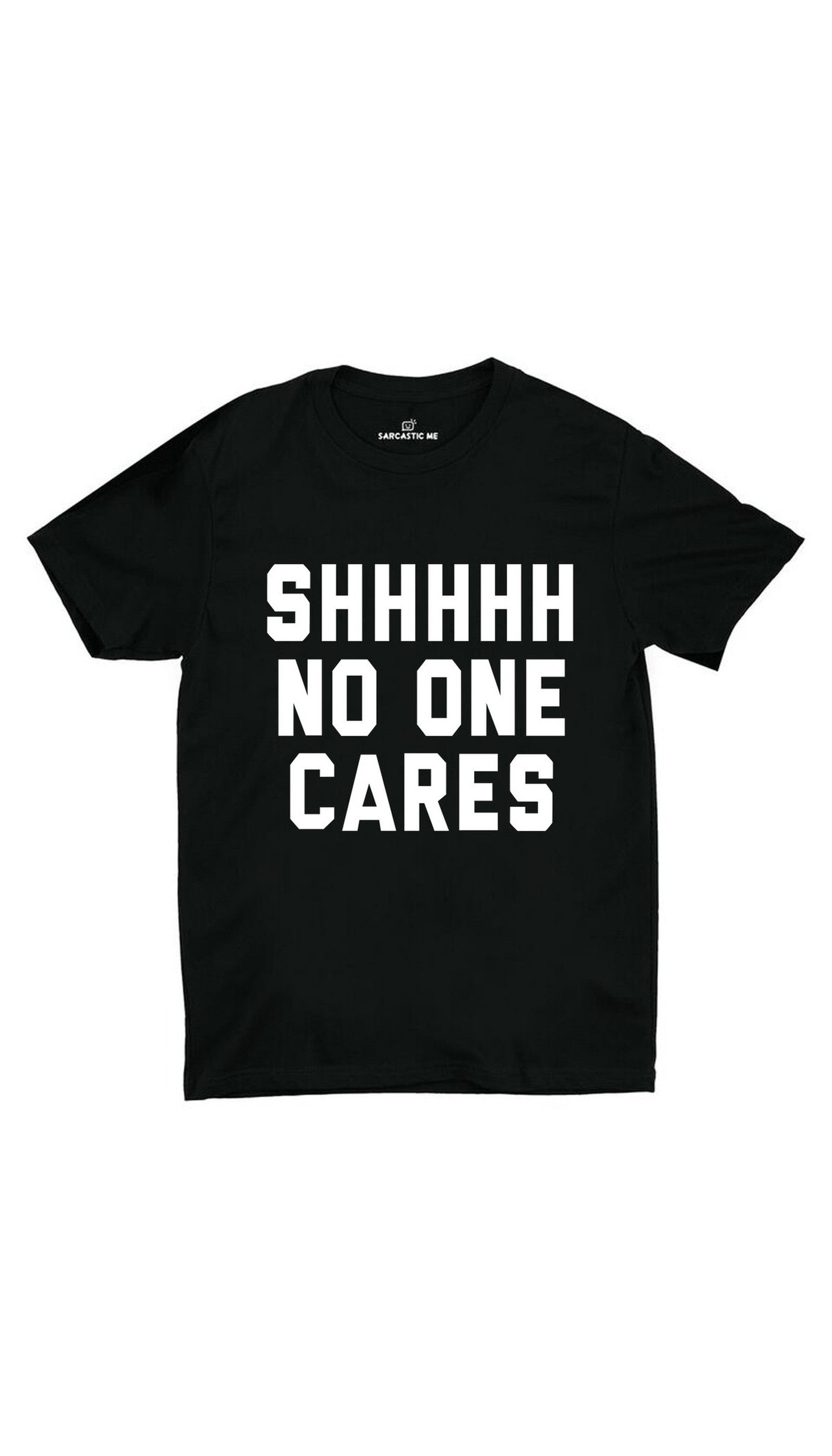 Shhhhh No One Cares Black Unisex T-shirt | Sarcastic ME