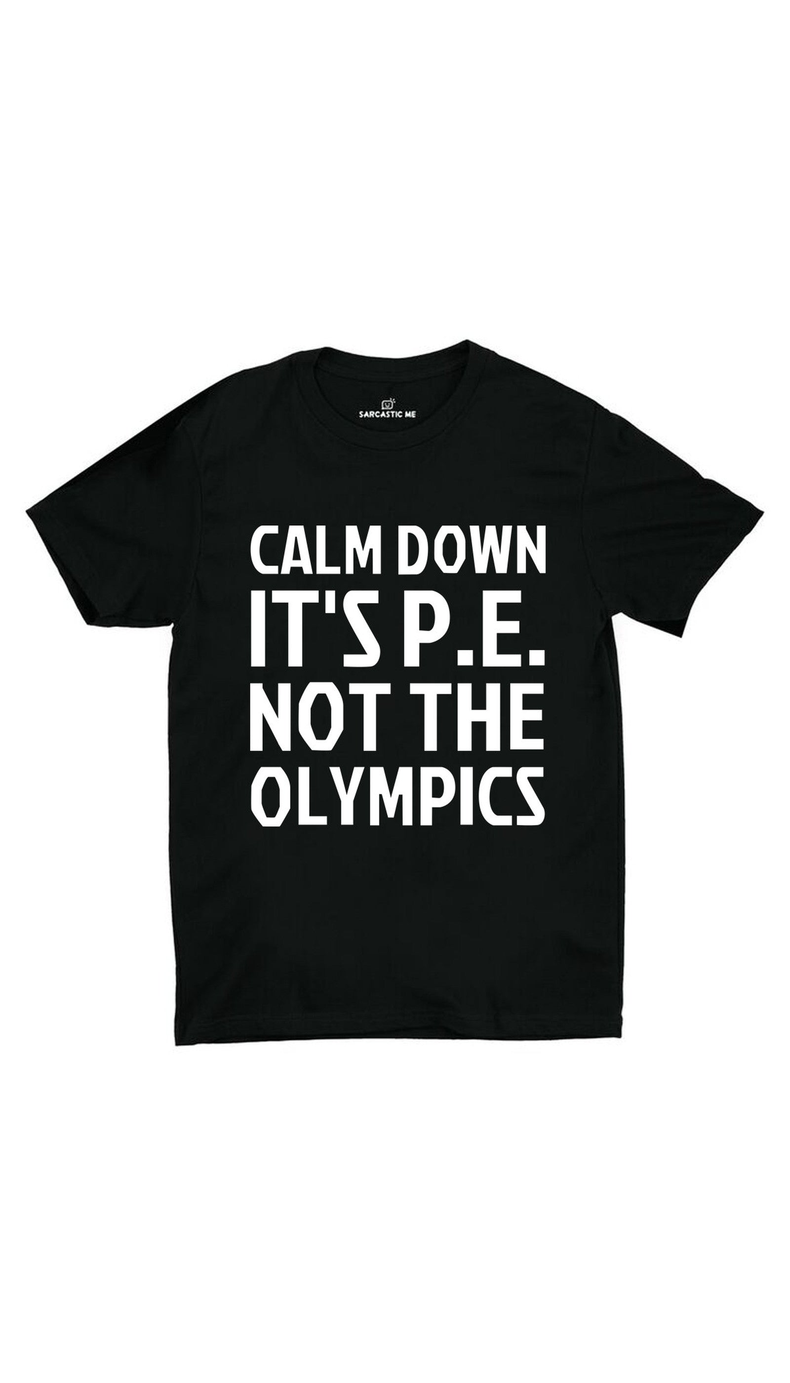 Calm Down It's P.E Not The Olympics Black Unisex T-shirt | Sarcastic ME