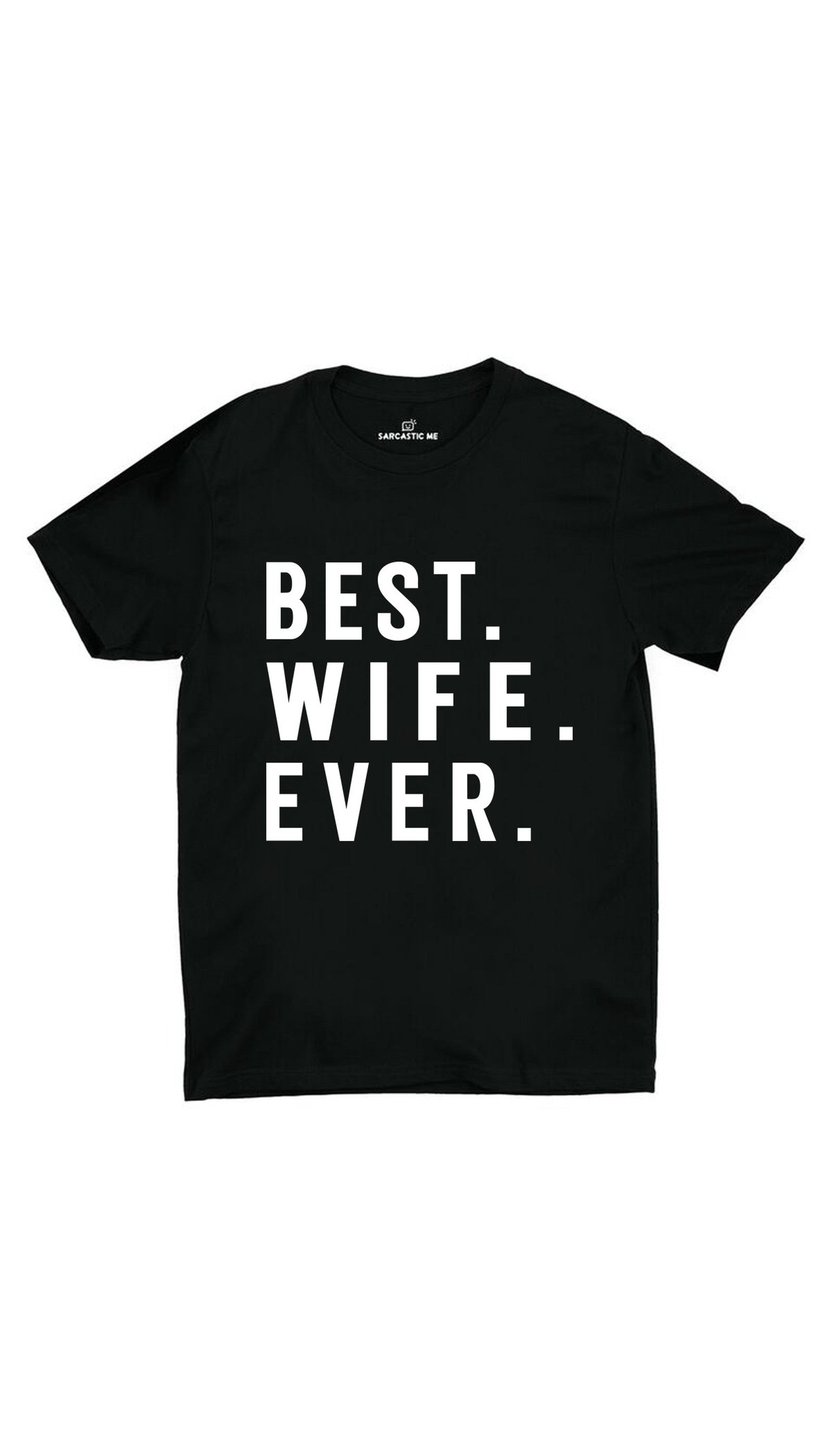 Best Wife Ever Black Unisex T-shirt | Sarcastic ME