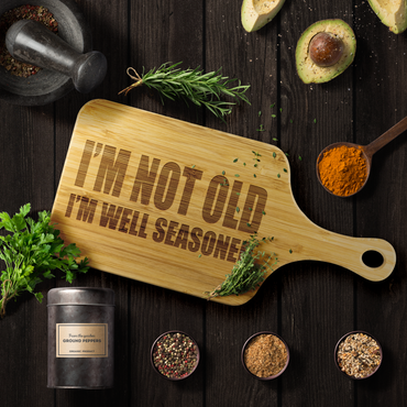 I'm Not Old I'm Well Seasoned Funny Wood Cutting Board | Sarcastic Me