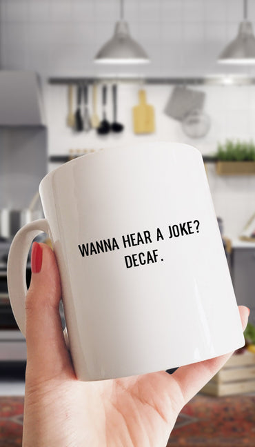 Wanna Hear A Joke? Decaf White Mug | Sarcastic Me