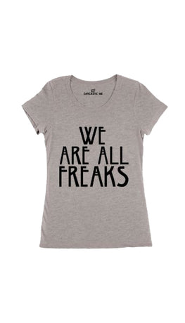 We Are All Freaks Gray Women's T-Shirt | Sarcastic Me