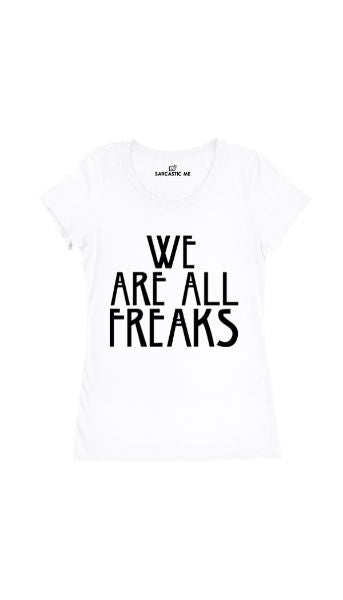 We Are All Freaks White Women's T-Shirt | Sarcastic Me