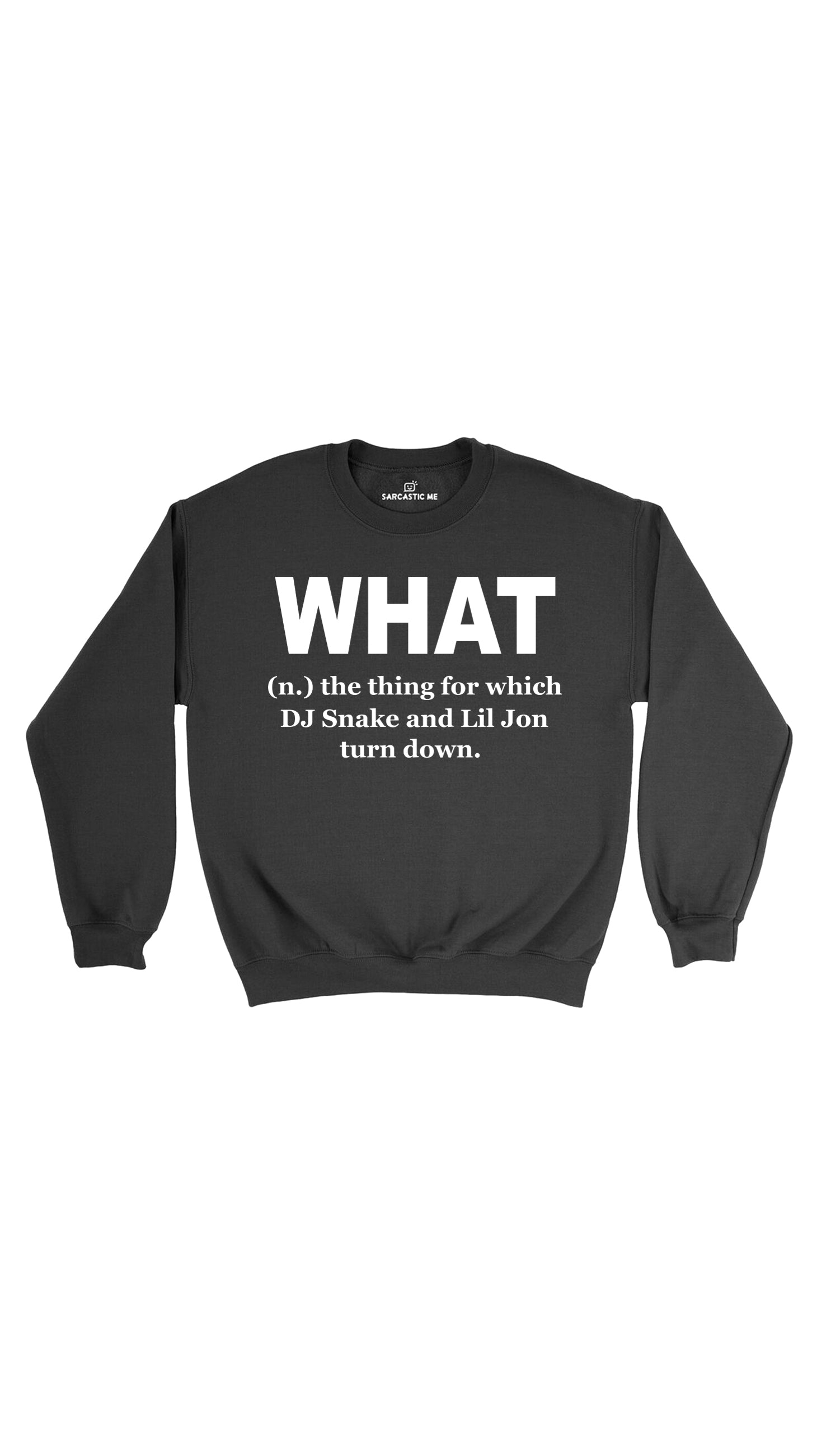 What DJ Snake And Lil John Turn Down Black Unisex Sweatshirt | Sarcastic Me