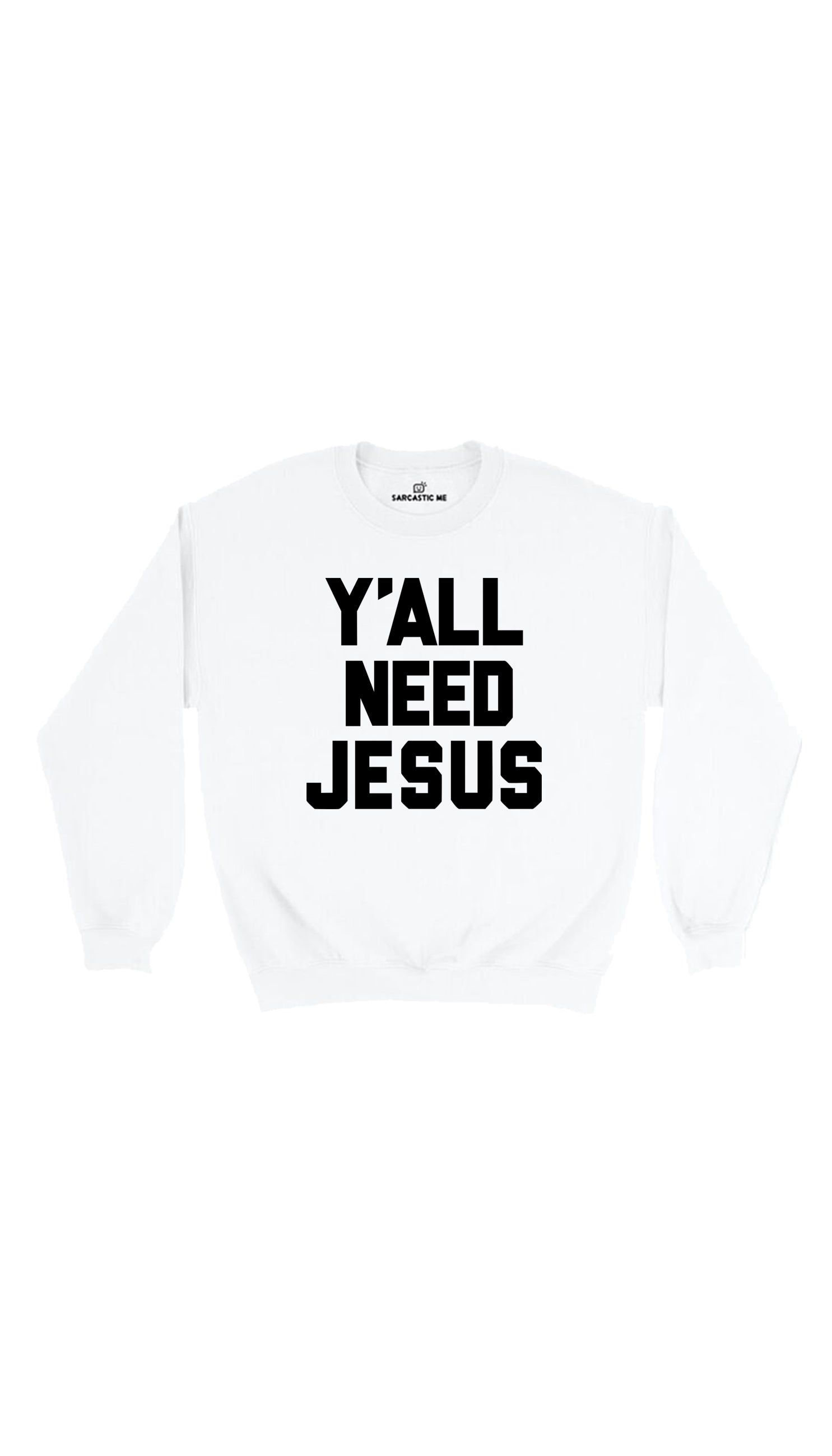 Y'all Need Jesus White Unisex Pullover Sweatshirt | Sarcastic Me