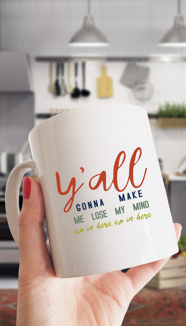 Y'all Gonna Make Me Lose My Mind Mug | Sarcastic ME