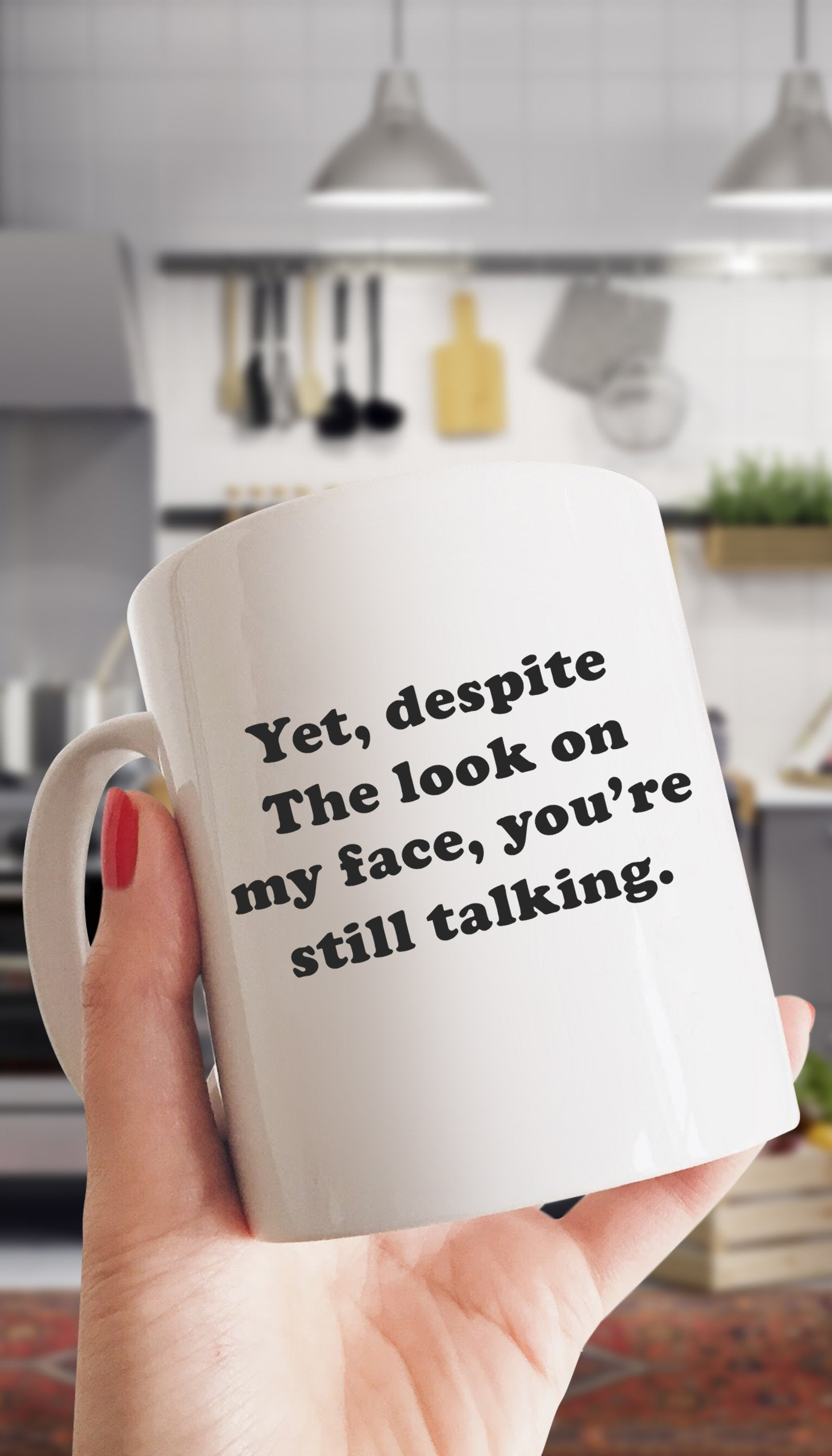 Yet, Despite The Look On My Face Funny Coffee Mug | Sarcastic Me