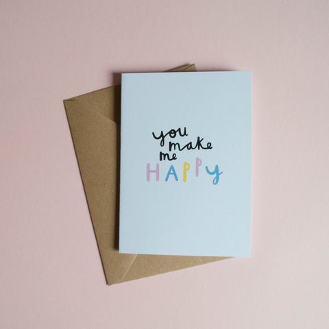 YOU MAKE ME HAPPY - A6 Greetings card with envelope- Printed on quality recycled card