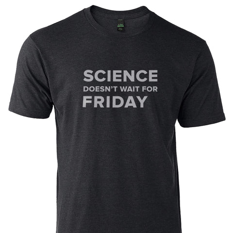 """Science Doesn't Wait for Friday"" T-Shirt"