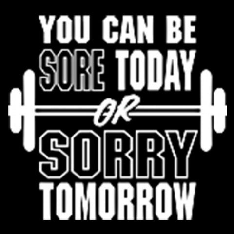 You Can Be Sore Today Or Sorry Tomorrow Tshirt Womens brand new