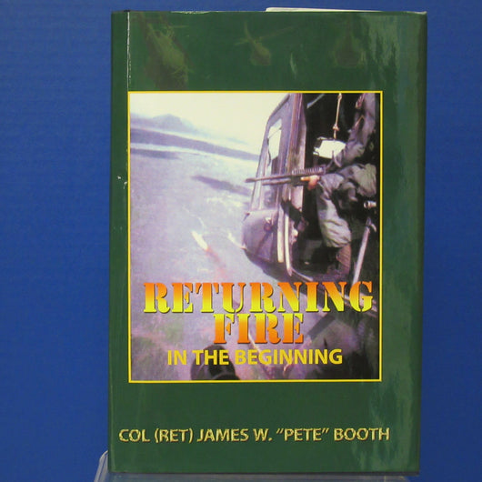 Returning Fire In the Beginning by COL (RET) James W.