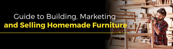 guide to building marketing and selling homemade furniture banner