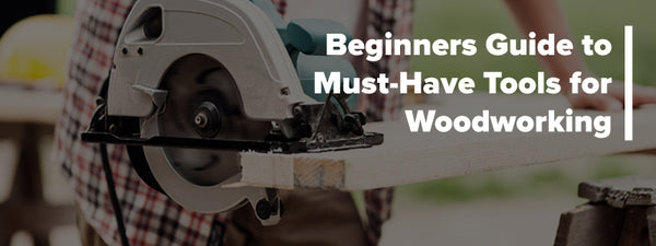 Beginners Guide To Must Have Tools For Woodworking Luxite Saw