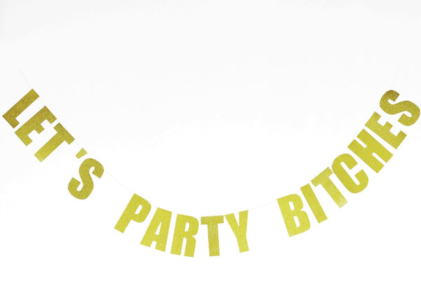 Let's Party Bitches - Gold Sparkly Glitter Banner - Wrinkled Wedding Dress DIY Bride Bachelorette Party Weekend Decor