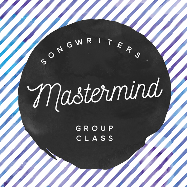 Songwriters' Mastermind Group Class