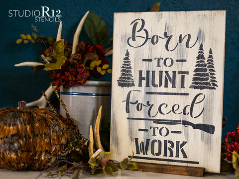 Born To Hunt Forced To Work - Man Cave Stencil - for Guys & Girls - DIY Decor Stencils for Man Cave, She Shed, Garage, Cabin - Hunting, Fishing, Outdoors, Crafting, Garden, Wine - Designs by StudioR12