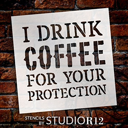 "I Drink Coffee For Your Protection - Word Stencil - 12"" x 12"" - STCL1652_3 - by StudioR12"