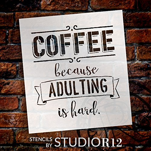 "Coffee - Because Adulting is Hard by StudioR12 | Amusing and Witty -Reusable Mylar Template | Painting, Chalk, Mixed Media | Use for Wall Art, DIY Home Decor SELECT SIZE (12"" x 13"")"