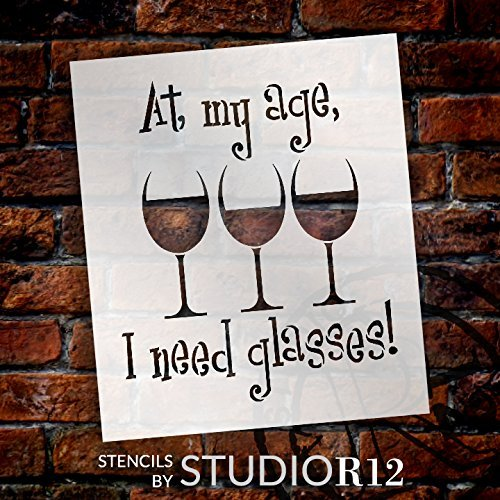 At My Age I Need Glasses Stencil by StudioR12 | Wine Themed Word Art - Small 6 x 7-inch Reusable Mylar Template | Painting, Chalk, Mixed Media | Use for Journaling, DIY Home Decor - STCL1315_1
