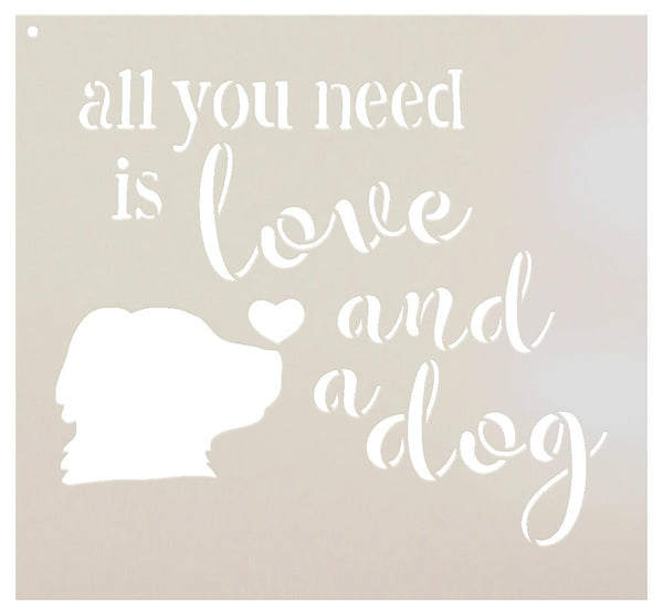 All You Need Is Love and A Dog Stencil by StudioR12 | DIY Pet Lover Quote Home Decor | Fun Heart Animal Script Saying | Craft & Paint Wood Signs | Reusable Mylar Template | Select Size (8