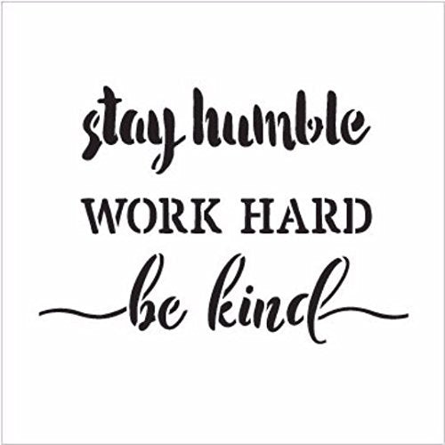 Stay Humble Work Hard Be Kind Stencil by StudioR12 | Charming Rustic - Reusable Mylar Template | Painting, Chalk, Mixed Media | Home Decor DIY - STCL1510 | Multiple Sizes Available (17