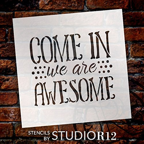 "Come In We Are Awesome - Word Stencil - 7"" x 7"" - STCL1992_1 - by StudioR12"