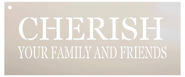 Cherish Your Family and Friends Stencil by StudioR12 | Reusable Mylar Template | Use to Paint Wood Signs - Pallets - Pillows - DIY Family Home Decor - Select Size