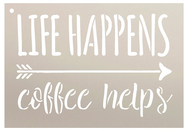 Life Happens - Coffee Helps by StudioR12 | Rustic and Fun -Reusable Mylar Template | Painting, Chalk, Mixed Media | Use for This Awesome Thing - SELECT SIZE (13