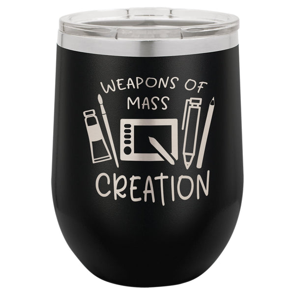 Laser Engraved Tumbler | Weapons of Mass Creation | Stainless Steel Insulated Travel Mug Keep Drinks HOT & COLD | SELECT SIZE & COLOR