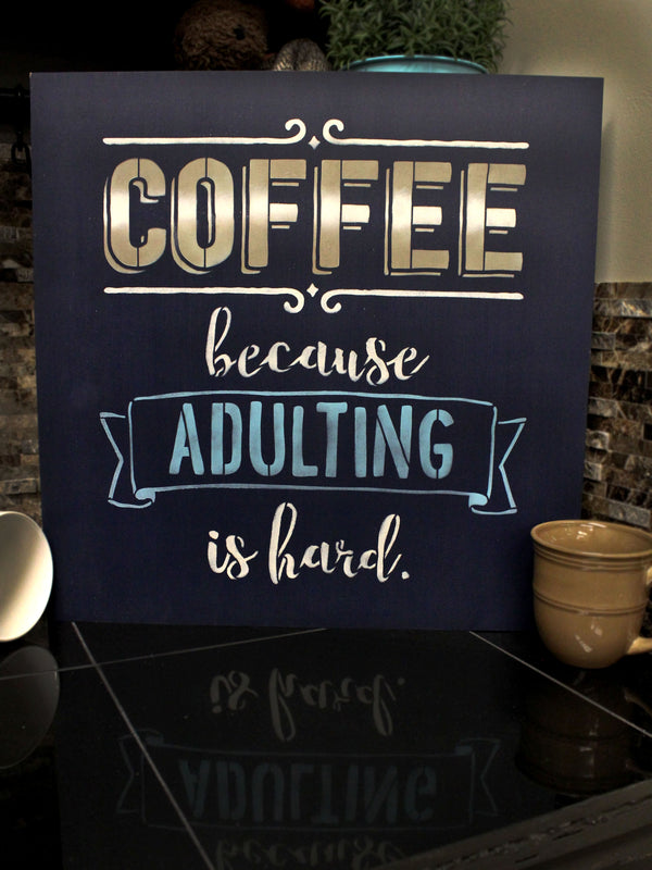 Coffee - Because Adulting is Hard by StudioR12 | Amusing and Witty -Reusable Mylar Template | Painting, Chalk, Mixed Media | Use for Wall Art, DIY Home Decor SELECT SIZE | STCL1651