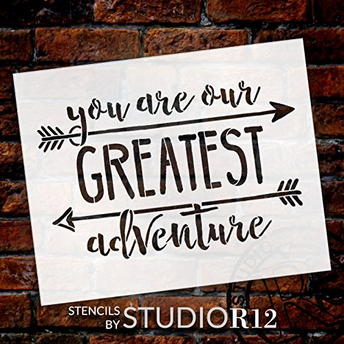 "You Are Our Greatest Adventure Stencil by StudioR12 | Rustic Word Art - Reusable Mylar Template | Painting, Chalk, Mixed Media | DIY Home Decor - STCL1752_1 | SELECT SIZE | (10"" x 8"")"