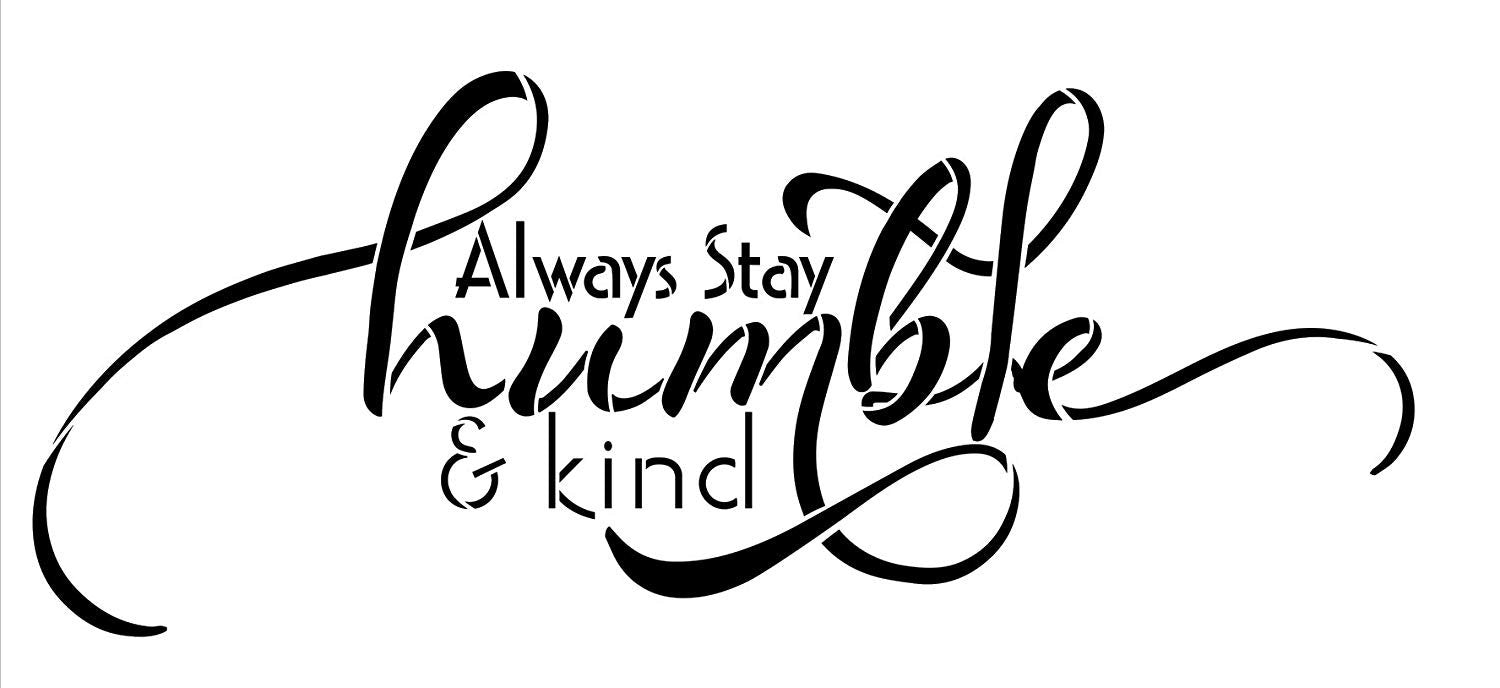 Always Stay Humble and Kind Stencil Horizontal Design by StudioR12 Reusable Word Template for Painting on Wood Signs Inspirational DIY Home Decor Farmhouse Chalk, Mixed Media | Select Size