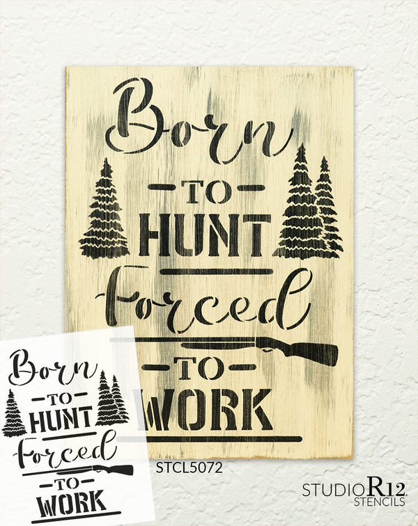 Born to Hunt Forced to Work Stencil by StudioR12 | DIY Nature Woods Home Decor Gift | Craft & Paint Wood Sign | Reusable Mylar Template | Select Size