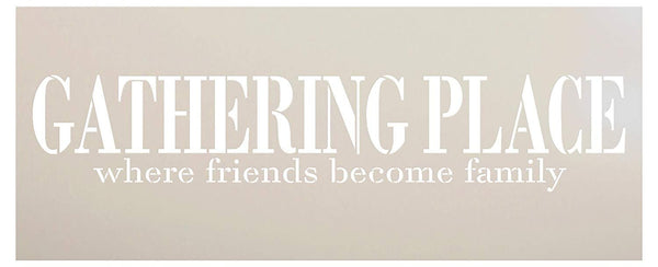 Gathering Place Where Friends Become Family Stencil by StudioR12 | Reusable Word Template for Painting on Wood Signs | DIY Home - Kitchen - Porch - Patio Decor | Mixed Media | Select Size | STCL2478
