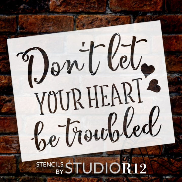 Don't Let Your Heart Be Troubled Stencil by StudioR12 | DIY Inspirational Faith Quote Home Decor | Paint Wood Signs | Select Size STCL5313