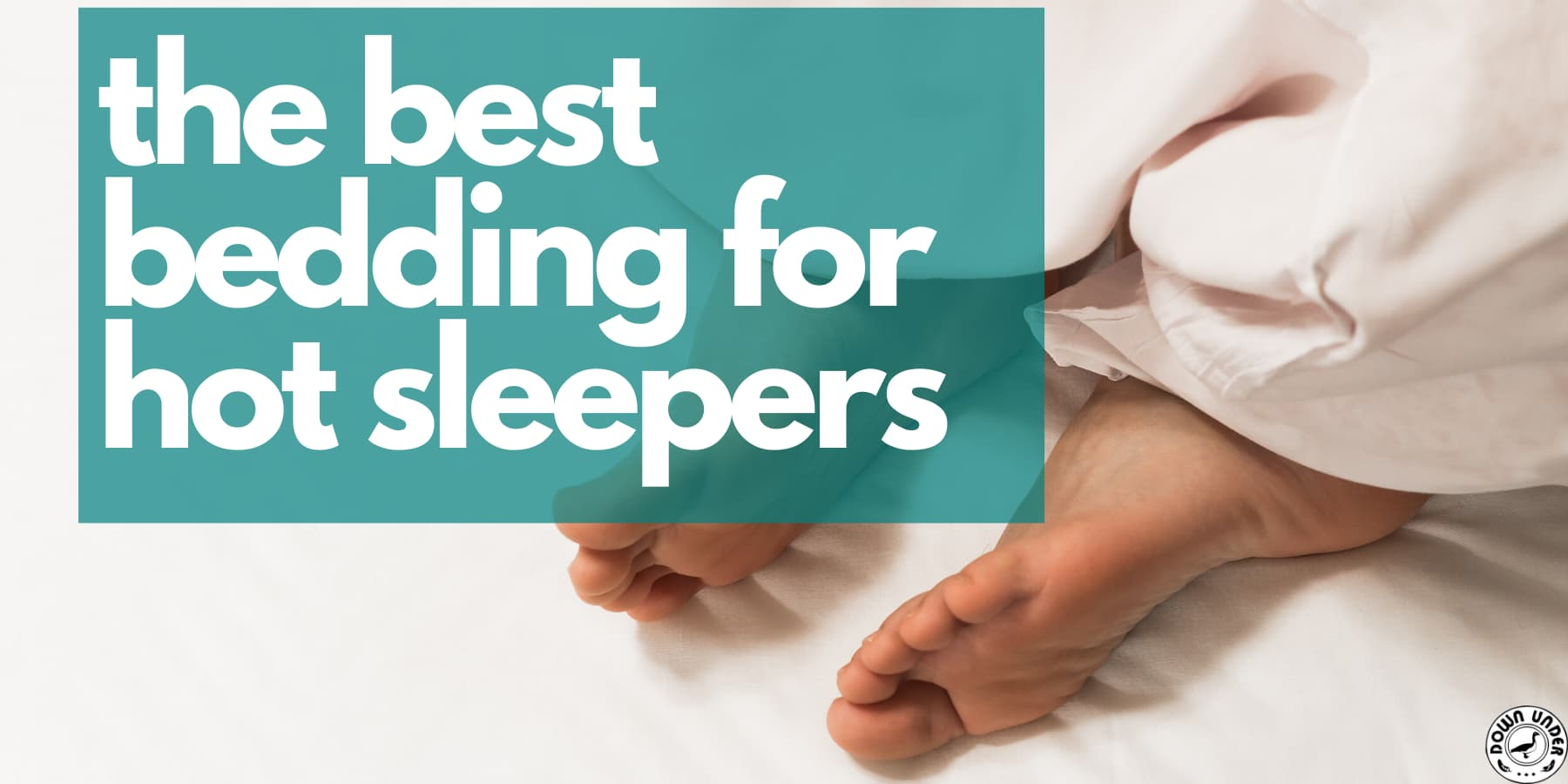 hot sleeper, sleep tips for hot sleepers, why do i sleep hot, bedding for hot sleepers, best bedding to sleep cool
