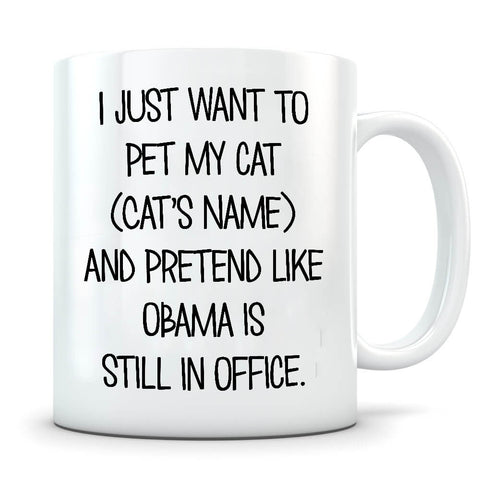 Pet My Cat And Pretend Obama Is In Office - Personalized Cat Mug - MisoPunny