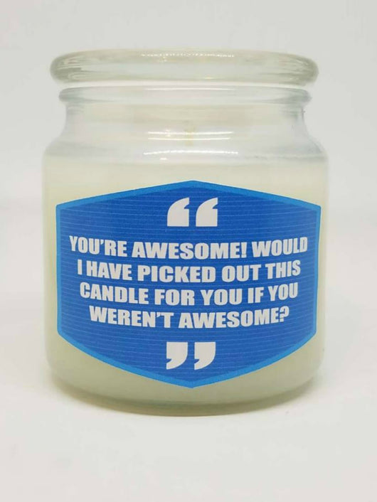 You're Awesome! Would I Have Picked This Candle For You If You Weren't Awesome?