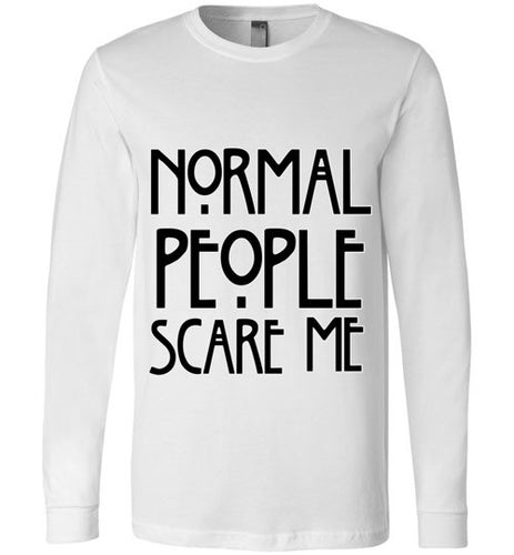 Normal People Scare Me Unisex Crew Neck Long Sleeve Tee - Ciao Bella Ltd T-Shirts