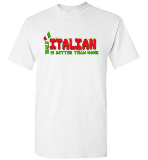 Half Italian Is Better Than None - Short Sleeve Crew Neck Unisex T-Shirt - Ciao Bella Ltd T-Shirts