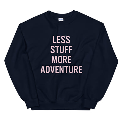 Less Stuff, More Adventure Unisex Sweatshirt
