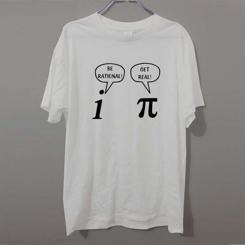 Be Rational, Get Real! Pi T-Shirt