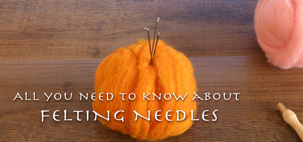 Needle Felting 101 – All you need to know about felting needles