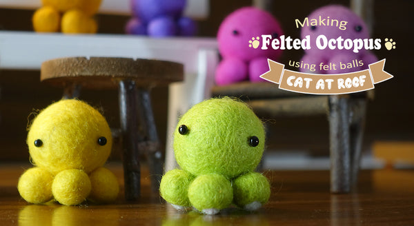 Making Felted Octopus using felt balls