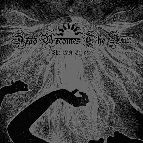 Dead Becomes the Sun - The Last Eclipse CD