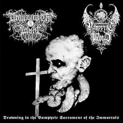 "Drowning The Light  Vampyric Blood - ""Drowning in the Vampyric Sacrament of the Immortals"""