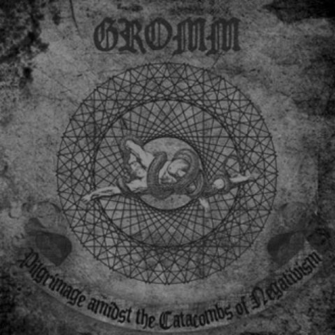 Gromm ‎– Pilgrimage Amidst The Catacombs Of Negativism CD