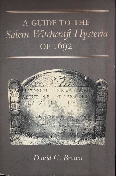 A Guide to the Salem Witchcraft Hysteria of 1692 by David c. Brown