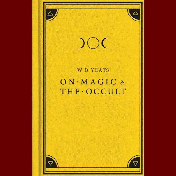 W.B Yeats On Magic & The Occult